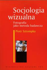 Socjologia wizualna Fotografia jako metoda badawcza - Piotr Sztompka | mała okładka
