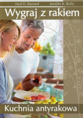 Wygraj z rakiem Kuchnia antyrakowa - Barnard Neal D., Reilly Jennifer K. | mała okładka