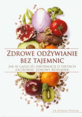 Zdrowe odżywianie bez tajemnic Jak w gąszczu informacji o dietach zachować zdrowy rozsądek - Roman Pawlak | mała okładka