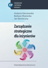 Zarządzanie strategiczne dla inżynierów - Gierszewska Grażyna, Olszewska Barbara, Skoni | mała okładka