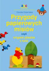 Przygody papierowych misiów, czyli origami płaskie z koła - Dorota Dziamska | mała okładka