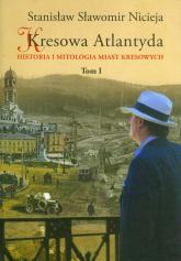 Kresowa Atlantyda Tom 1 Historia i mitologia miast kresowych - Nicieja Stanisław Sławomir | mała okładka