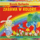 Zabawa w kolory - Urszula Kozłowska | mała okładka