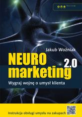 Neuromarketing 2.0. Wygraj wojnę o umysł klienta - Jakub Woźniak | mała okładka