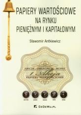 Papiery wartościowe na rynku pieniężnym i kapitałowym - Sławomir Antkiewicz | mała okładka