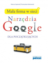 Mała firma w sieci Narzędzia Google dla początkujących - Gąsiewski Mariusz, Modrzewski Przemysław   mała okładka