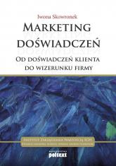 Marketing doświadczeń Od doświadczeń klienta do wizerunku firmy - Iwona Skowronek | mała okładka