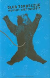 Moment niedźwiedzia - Olga Tokarczuk | mała okładka