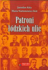 Patroni łódzkich ulic - Kita Jarosław, Nartonowicz-Kot Maria | mała okładka