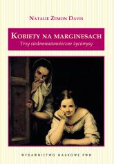 Kobiety na marginesach Trzy siedemnastowieczne życiorysy - Davis Zemon Natalie | mała okładka