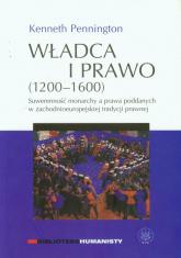 Władca i prawo 1200-1600 Suwerenność monarchy a prawa poddanych w zachodnioeuropejskiej tradycji prawnej - Kenneth Pennington | mała okładka