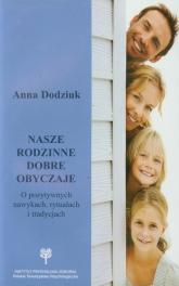 Nasze rodzinne dobre obyczaje O pozytywnych nawykach, rytuałach i tradycjach - Anna Dodziuk | mała okładka
