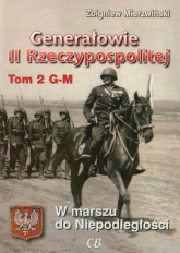 Generałowie II Rzeczypospolitej Tom 2 W marszu do niepodległości - Zbigniew Mierzwiński   mała okładka