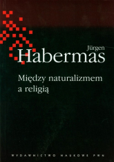 Między naturalizmem a religią - Jurgen Habermas   mała okładka