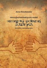 Resocjalizacja i prawo Inkluzyjno-katalaktyczny model reintegracji społecznej skazanych Konteksty resocjalizacyjne - Anna Kieszkowska | mała okładka