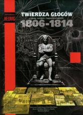Twierdza Głogów Czasy wojen napoleońskich 1806-1814 - Jarosław Helwing | mała okładka