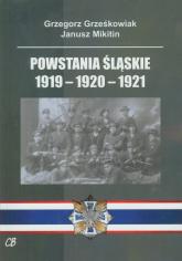 Powstania Śląskie 1919-1920-1921 - Grześkowiak Grzegorz, Mikitin Janusz | mała okładka