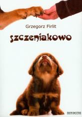 Szczeniakowo Poradnik szczęśliwego właściciela szczęśliwego psa - Grzegorz Firlit | mała okładka