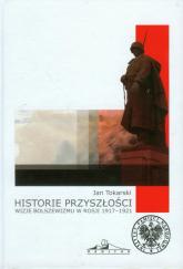 Historie przyszłości Wizje bolszewizmu w Rosji 1917-1921 - Jan Tokarski | mała okładka
