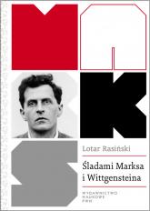 Śladami Marksa i Wittgensteina Krytyka społeczna bez teorii krytycznej. - Lotar Rasiński | mała okładka