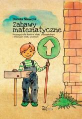 Zabawy matematyczne Propozycje dla dzieci w wieku przedszkolnym i młodszym wieku szkolnym - Dorota Niewola | mała okładka