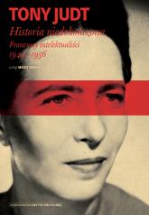 Historia niedokończona Francuscy intelektualiści 1944-1956 - Tony Judt | mała okładka