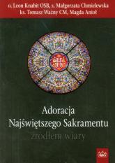 Adoracja Najświętszego Sakramentu źródłem wiary - Knabit Leon, Chmielewska Małgorzata, Ważny Tomasz | mała okładka