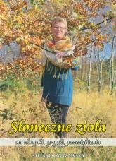 Słoneczne zioła na chrypki, grypki, przeziębienia - Stefania Korżawska | mała okładka