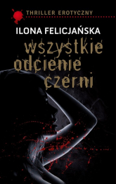 Wszystkie odcienie czerni - Ilona Felicjańska | mała okładka