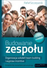 Budowanie zespołu Organizacja szkoleń team building i wypraw incentive Poradnik dla menedżera - Rafał Szczepanik | mała okładka