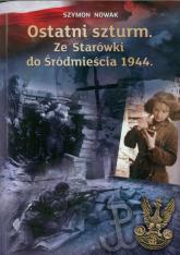 Ostatni szturm Ze Starówki do Śródmieścia 1944 - Szymon Nowak | mała okładka