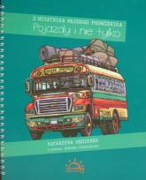 Pojazdy i nie tylko Z notatnika młodego podróżnika - Katarzyna Węgierek | mała okładka