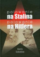 Polowanie na Stalina Polowanie na Hitlera - Boris Sokołow   mała okładka