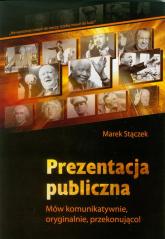 Prezentacja publiczna Mów komunikatywnie, oryginalnie, przekonująco! - Marek Stączek | mała okładka