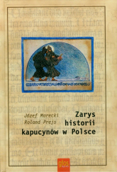 Zarys historii kapucynów w Polsce - Marecki Józef, Prejs Roland | mała okładka