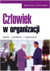 Człowiek w organizacji Ludzie, struktury, organizacje - Maciej Gitling | mała okładka
