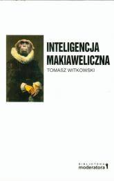 Inteligencja makiaweliczna Rzecz o pochodzeniu natury ludzkiej. - Tomasz Witkowski | mała okładka