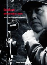 Ścieżkami utraconego czasu Twórczość filmowa Chena Kaige - Alicja Helman | mała okładka