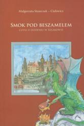 Smok pod Beszamelem czyli o jedzeniu w Krakowie - Małgorzata Staszczak-Ciałowicz | mała okładka