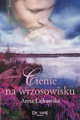 Cienie na wrzosowisku - Anna Łajkowska | mała okładka