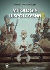 Mitologia współczesna Relacje o poczynaniach i przygodach krajowców zamieszkałych w globalnej wiosce - Marcin Napiórkowski | mała okładka