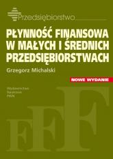 Płynność finansowa w małych i średnich przedsiębiorstwach - Grzegorz Michalski | mała okładka