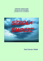 Szkoła emocji - Białek Ewa Danuta | mała okładka