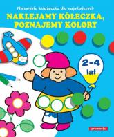Naklejamy kółeczka poznajemy kolory Niezwykła książeczka dla najmłodszych. 2-4 lata -  | mała okładka