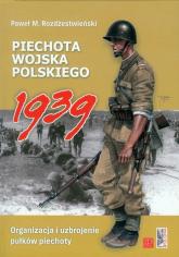Piechota Wojska Polskiego 1939 Organizacja i uzbrojenie pułków piechoty - Rozdżestwieński Paweł M. | mała okładka