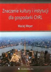 Znaczenie kultury i instytucji dla gospodarki ChRL - Maciej Meyer | mała okładka