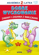 Akademia 2-latka. Dobre wychowanie Zabawy i zadania z naklejkami - Paruszewska Joanna, Pruchnicki Krystian, Piet | mała okładka