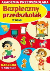 Bezpieczny przedszkolak W domu Akademia przedszkolaka - Paruszewska Joanna, Pawlicka Kamila, Jarmulska Julia   mała okładka