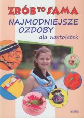 Najmodniejsze ozdoby dla nastolatek Zrób to sama - Katarzyna Jastrzębska | mała okładka