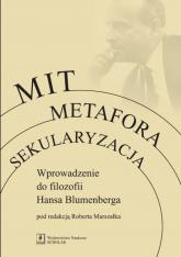 Mit Metafora Sekularyzacja Wprowadzenie do filozofii Hansa Blumenberga -  | mała okładka